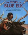 The Story of Blue Elk - Gerald Hausman, Kristina Rodanas