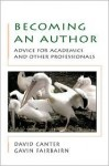 Becoming an Author: Advice for Academics and Other Professionals - David Canter, Gavin Fairbairn