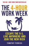 The 4-Hour Work Week: Escape the 9-5, Live Anywhere and Join the New Rich - Timothy Ferriss