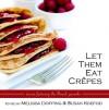 Let Them Eat Crepes - Melissa Doffing, Susan Koefod