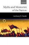 Myths and Memories of the Nation - Anthony D. Smith