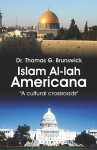 Islam Al-Lah Americana: A Cultural Crossroads - Thomas G. Brunswick