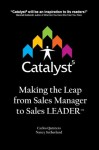 Catalyst 5: Making The Leap From Sales Manager To Sales Leader - Nancy Sutherland, Carlos Quintero