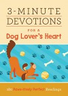 3-Minute Devotions for a Dog Lover's Heart: 180 Paws-itively Perfect Readings - Compiled by Barbour Staff, Dee Aspin, Emily Marsh, Renae Brumbaugh, Connie Peters, Ardythe Kolb, Katherine Anne Douglas, Cheryl Elaine Williams, Shelley R. Lee, Paula Swan, Shanna D. Gregor, Glenn Hascall, Janet Rockey, Jo Russell, Charles Miller