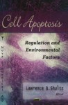 Cell Apoptosis: Regulation and Environmental Factors - Lawrence B. Shultz