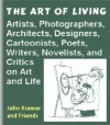 The Art of Living: Quotations from Artists, Photographers, Architects, Designers, Cartoonists, Poets, Writers, Novelists, and Critics on Art and Life (Quotable Books) - John Kremer
