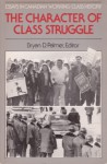 The Character of Class Struggle : Essays in Canadian Working-Class History, 1850-1985 - Bryan D. Palmer