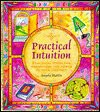 Practical intuition: Practical tools for harnessing the power of your instinct - Angela Martin