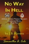 No Way in Hell: A Steel Corps/Trident Security Crossover Novel Book 2 - Samantha Cole, J. C. Havens