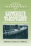 Composite Materials in Maritime Structures (Cambridge Ocean Technology Series 5 ), VOL 2, Practical Considerations - R. Ajit Shenoi, John F. Wellicome
