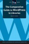 The Comparative Guide to Wordpress in Libraries: A Lita Guide - Amanda L. Goodman