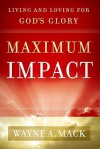 Maximum Impact: Living and Loving for God's Glory - Wayne A. Mack