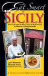 Eat Smart in Sicily: How to Decipher the Menu, Know the Market Foods & Embark on a Tasting Adventure - Joan Peterson, Marcella Croce, Susan Chwae