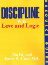 Discipline with Love and Logic: Resource Guide - Jim Fay, Foster W. Cline