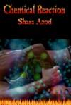 Chemical Reaction - Shara Azod