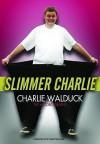 Slimmer Charlie - Charles Walduck, Jill Morris