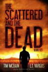 The Scattered and the Dead (Book 0.5) - Tim McBain, L.T. Vargus