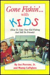 Gone Fishin' with Kids - Joe Perrone, Jr., Manny Luftglass, Joe Perrone, Jr.
