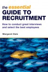 The Essential Guide to Recruitment: How to Conduct Great Interviews and Select the Best Employees - Margaret Dale