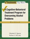 Overcoming Alcohol Use Problems: A Cognitive-Behavioral Treatment Program Workbook (Treatments That Work) - Elizabeth E. Epstein, Barbara S. McCrady