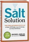 The Salt Solution: The Breakthrough Plan to Shake Off Weight, Amp Up Energy, and Ward Off Disease - Heather K. Jones