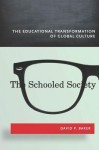 The Schooled Society: The Educational Transformation of Global Culture - David Baker