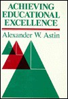 Achieving Educational Excellence: A Critical Assessment of Priorities and Practices in Higher Education - Alexander W. Astin