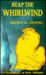 Reap the Whirlwind: A Documentary of Early Michigan - Bernice M. Chappel