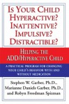 Is Your Child Hyperactive? Inattentive? Impulsive? Distractible?: Helping the ADD/Hyperactive Child - Stephen W. Garber, Marianne Daniels Garber, Robyn Freedman Spizman
