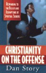 Christianity on the Offense: Responding to the Beliefs and Assumptions of Spiritual Seekers - Dan Story