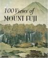 100 Views Of Mount Fuji - Timothy Clark