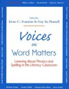 Voices on Word Matters: Learning about Phonics and Spelling in the Literacy Classroom - Irene C. Fountas, Gay Su Pinnell