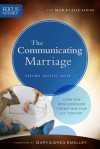 The Communicating Marriage: Learn How Open Expression Strengthens Your Life Together - Focus on the Family