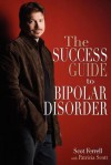 The Success Guide to Bipolar Disorder - Scot Ferrell, Patricia Scott