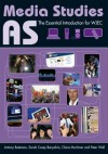 AS Media Studies: The Essential Introduction for WJEC - Antony Bateman, Sarah Casey Benyahia, Claire Mortimer, Peter Wall