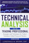Technical Analysis for the Trading Professional, Second Edition: Strategies and Techniques for Today's Turbulent Global Financial Markets - Constance Brown