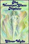 The Venetian Glass Nephew - Elinor Wylie