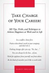 Take Charge of Your Career!: 365 Tips, Tricks, and Techniques to Achieve Happiness at Work and in Life - Karin Ireland