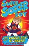 Super Soccer Boy and the Laser Ray Robbery - Judy Brown