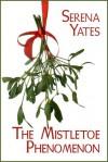 The Mistletoe Phenomenon - Serena Yates