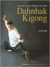 Dahnhak Kigong: Using Your Body to Enlighten Your Mind - Ilchi Lee
