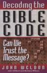 Decoding the Bible Code - John Weldon, Barbara Wilson