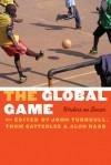 The Global Game: Writers on Soccer - John C. Turnbull, Thom Satterlee, Alon Raab