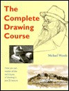 The Complete Drawing Course - Michael Woods