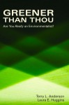 Greener than Thou: Are You Really An Environmentalist? (Hoover Institution Press Publication) - Terry L. Anderson, Laura E. Huggins