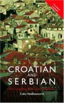 Colloquial Croatian and Serbian: The Complete Course for Beginners (Colloquial Series) - Celia Hawkesworth