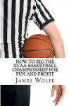 How to Rig the NCAA Basketball Championship for Fun and Profit - James Wolfe
