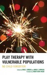 Play Therapy with Vulnerable Populations: No Child Forgotten - Eric J. Green, Amie C. Myrick , Marshia Allen-Auguston, Brenda Aranda, Lisa Asbill, Jennifer N. Baggerly, Tracie Faa-Thompson, Jenny A. Gallagher, Linda Goldman, Terry Kottman, Kristin K. Meany-Walen, Julia A. Mitchell, Judith A. Parson, Eileen Prendiville, Janine Shel