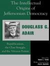 The Intellectual Origins of Jeffersonian Democracy: Republicanism, the Class Struggle, and the Virtuous Farmer - Douglass G Adair, Mark E Yellin, Joyce Appleby