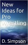 New Ideas for Pro Wrestling - D. Simpson